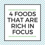 4 FOODS THAT ARE RICH IN FOCUS