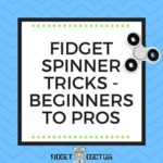 FIDGET SPINNER TRICKS - BEGINNERS TO PROS