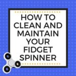 HOW TO CLEAN AND MAINTAIN YOUR FIDGET SPINNER