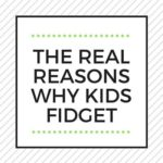 THE REAL REASONS WHY KIDS FIDGET