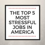 THE TOP 5 MOST STRESSFUL JOBS IN AMERICA